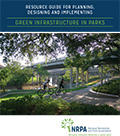 A Resource Guide for Planning, Designing and Implementing Green Infrastructure in Parks