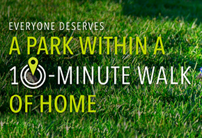 10-Minute Walk: Learn nationwide movement to ensure there's a great park within a 10-Minute Walk of every person across America.